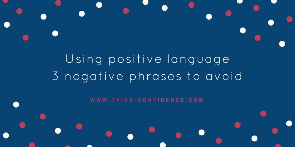 Use positive language