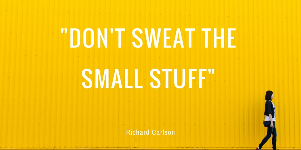 Being Positive: Don't Sweat the Small Stuff